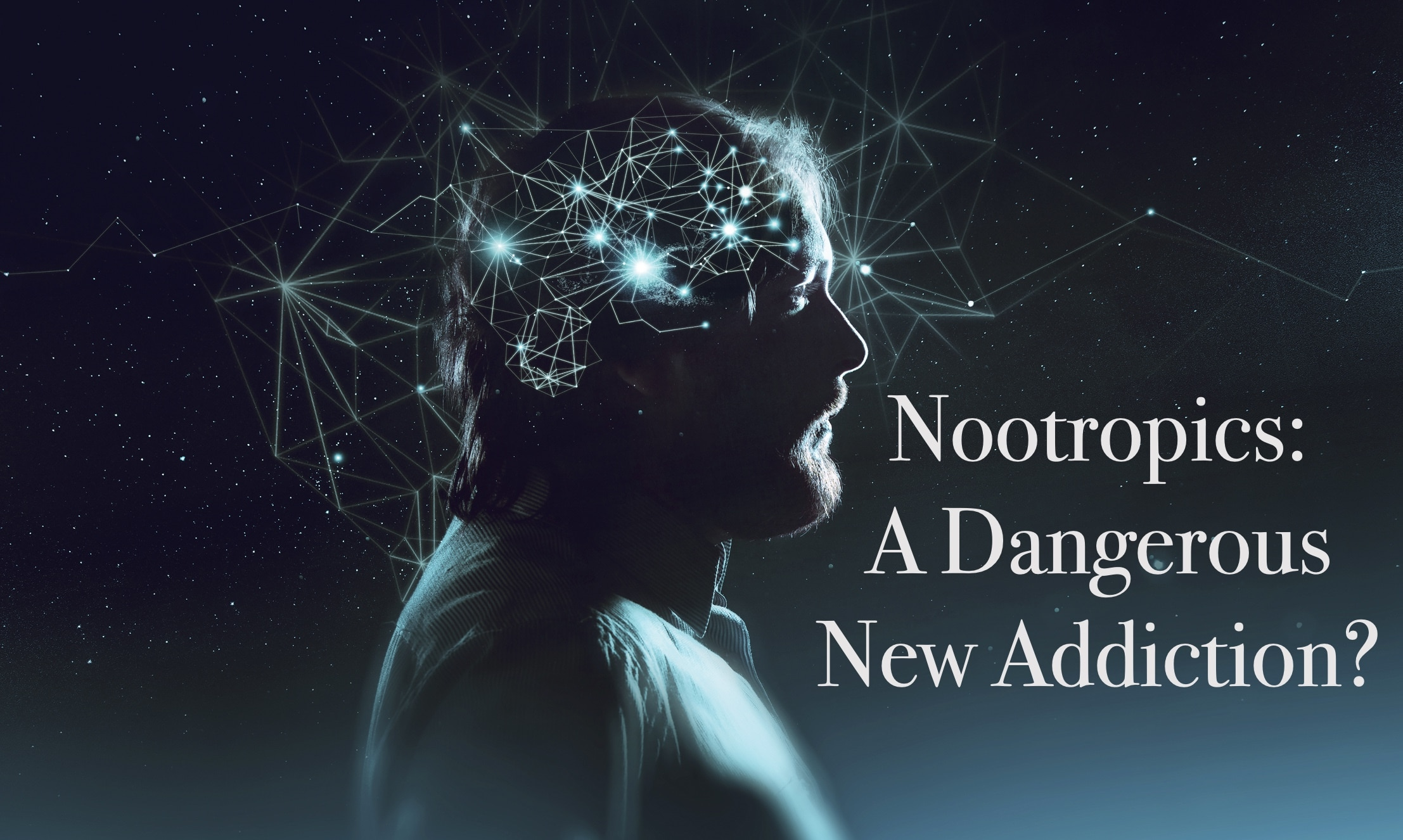 nootropics-a-dangerous-new-addiction-smart-drugs-cognitive-enhancers
