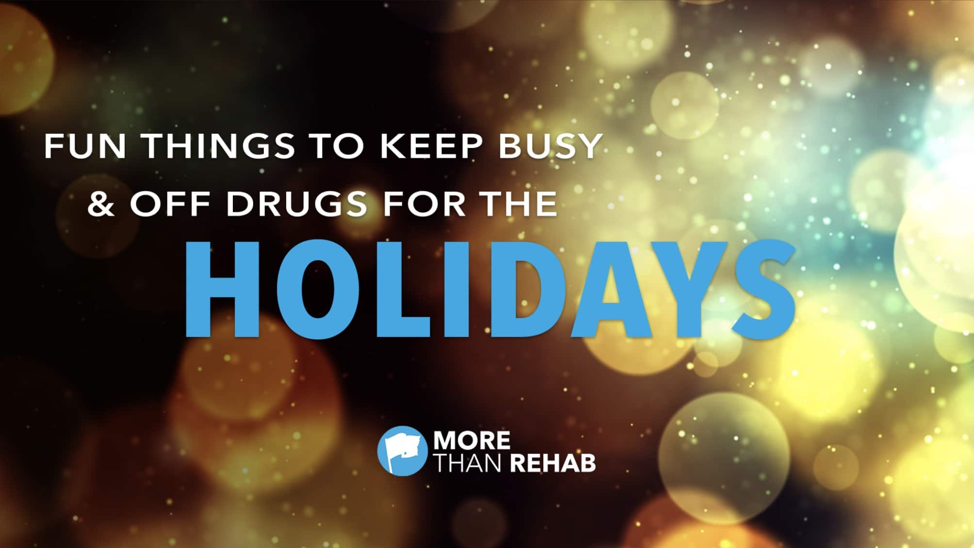 fun-things-to-keep-busy-off-drugs-for-holidays-addiction-recovery-help-Houston-Texas